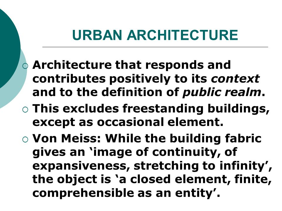 URBAN ARCHITECTURE Architecture that responds and contributes positively to its context and to the definition of public realm.