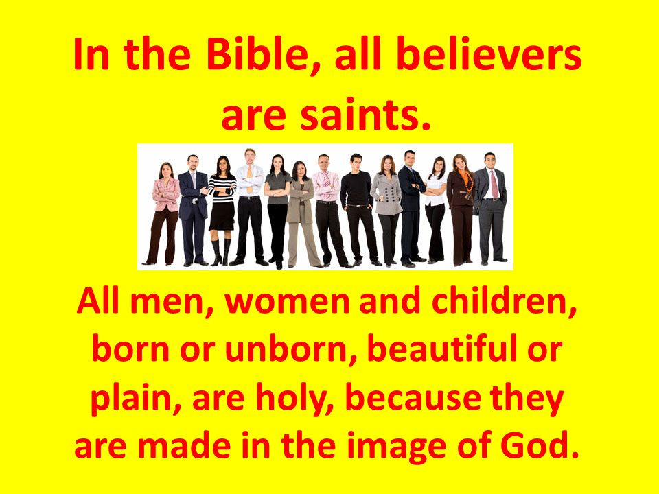 In the Bible, all believers are saints.