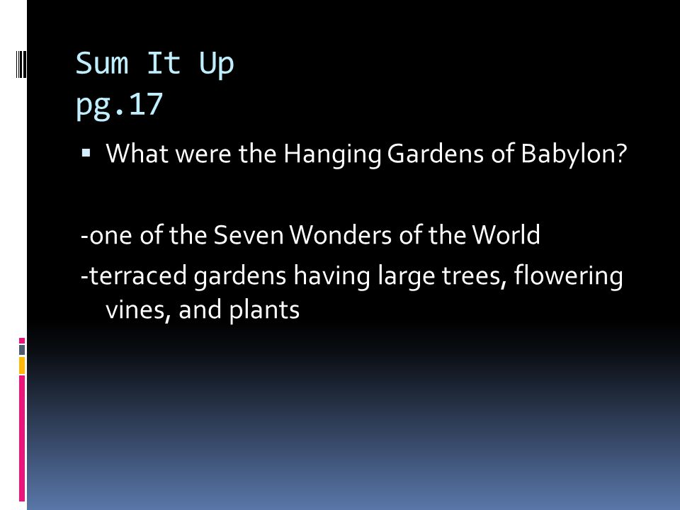 Sum It Up pg.17 What were the Hanging Gardens of Babylon.