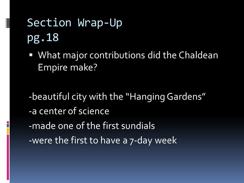 Section Wrap-Up pg.18 What major contributions did the Chaldean Empire make.