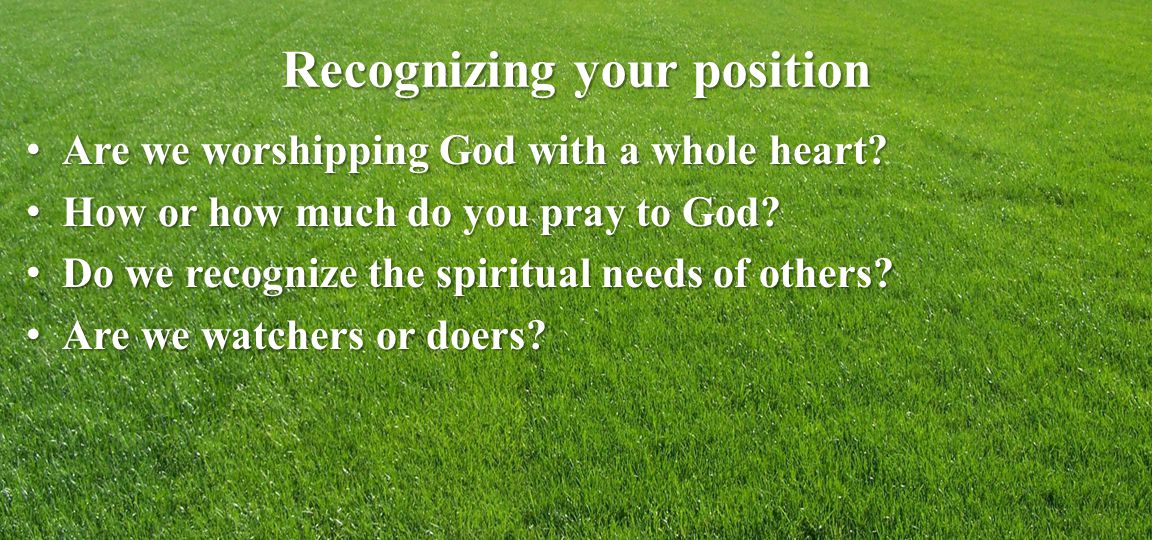 Recognizing your position Are we worshipping God with a whole heart.