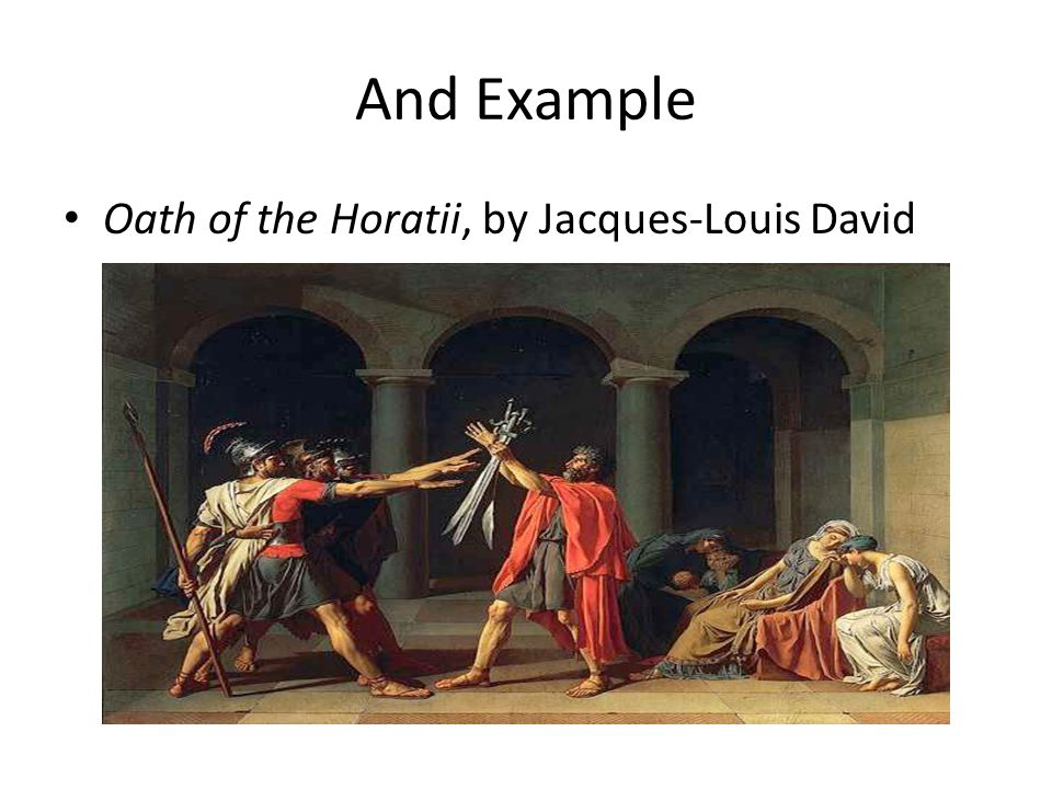 And Example Oath of the Horatii, by Jacques-Louis David