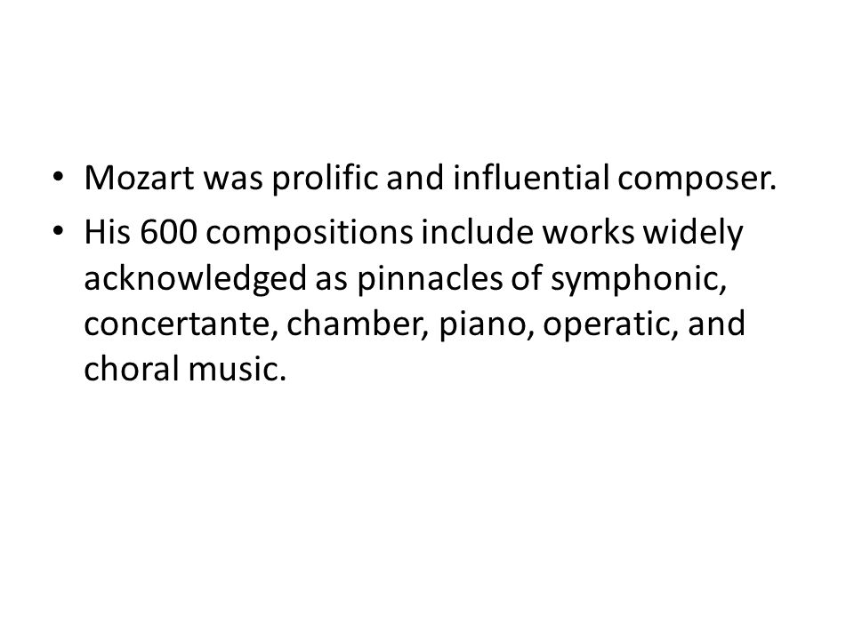 Mozart was prolific and influential composer.