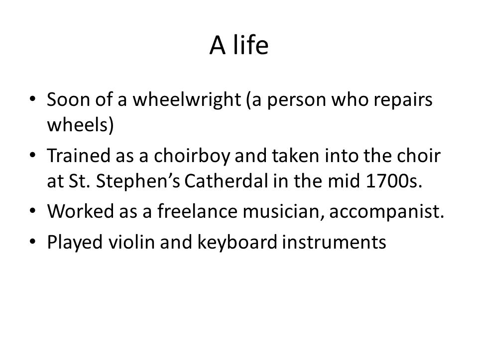 A life Soon of a wheelwright (a person who repairs wheels) Trained as a choirboy and taken into the choir at St.