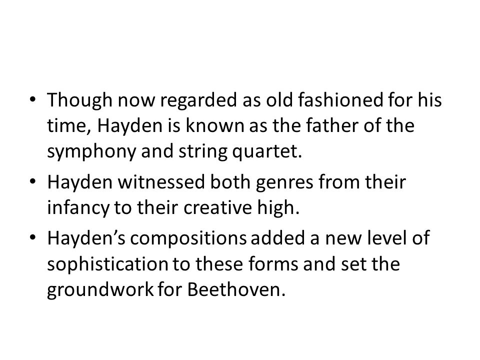Though now regarded as old fashioned for his time, Hayden is known as the father of the symphony and string quartet.