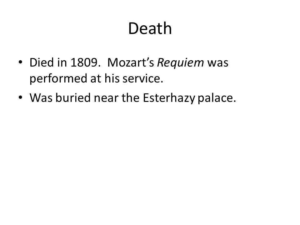 Death Died in 1809. Mozarts Requiem was performed at his service.