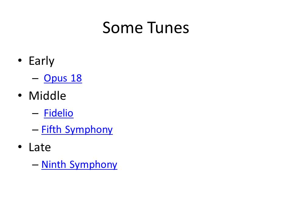 Some Tunes Early – Opus 18Opus 18 Middle – FidelioFidelio – Fifth Symphony Fifth Symphony Late – Ninth Symphony Ninth Symphony