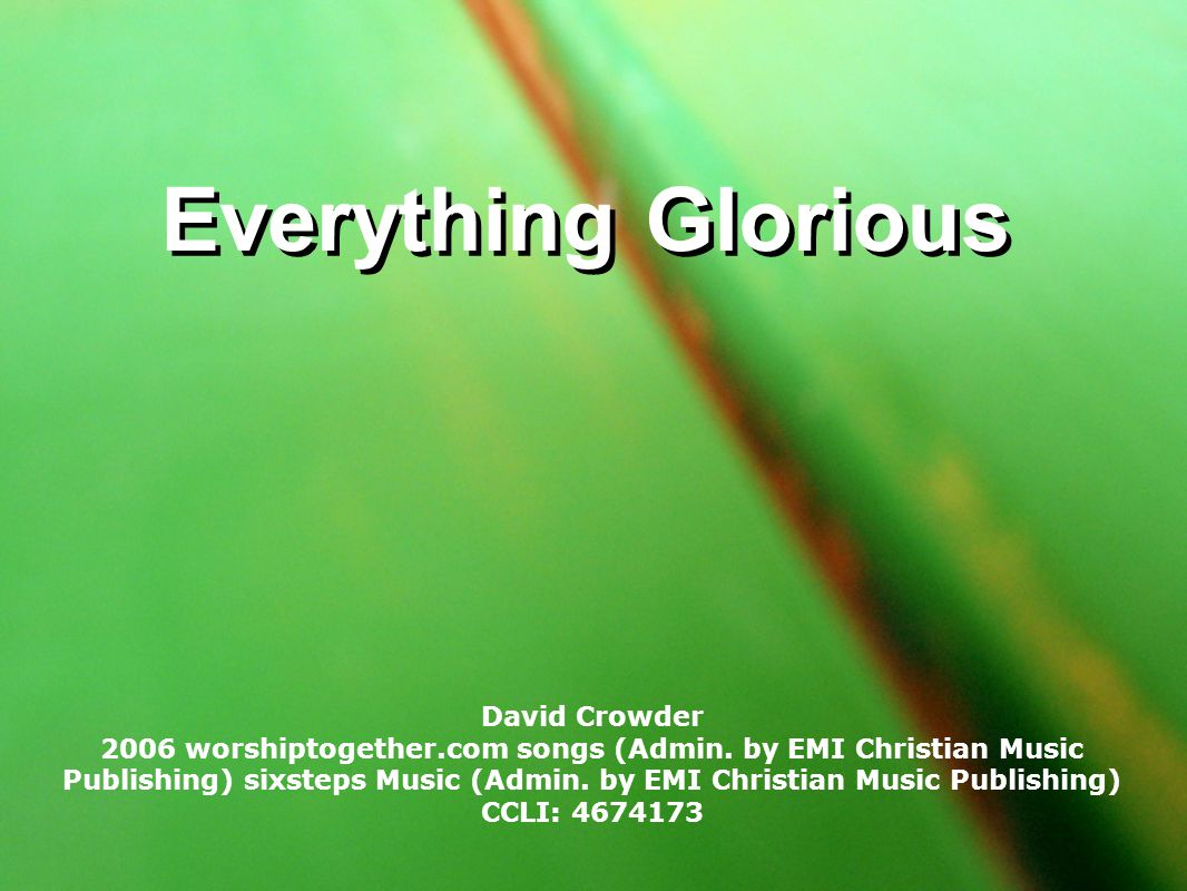 Everything Glorious David Crowder 2006 worshiptogether.com songs (Admin.