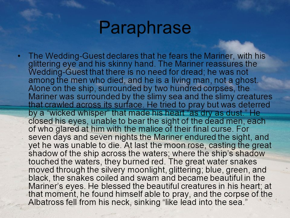 Paraphrase The Wedding-Guest declares that he fears the Mariner, with his glittering eye and his skinny hand.