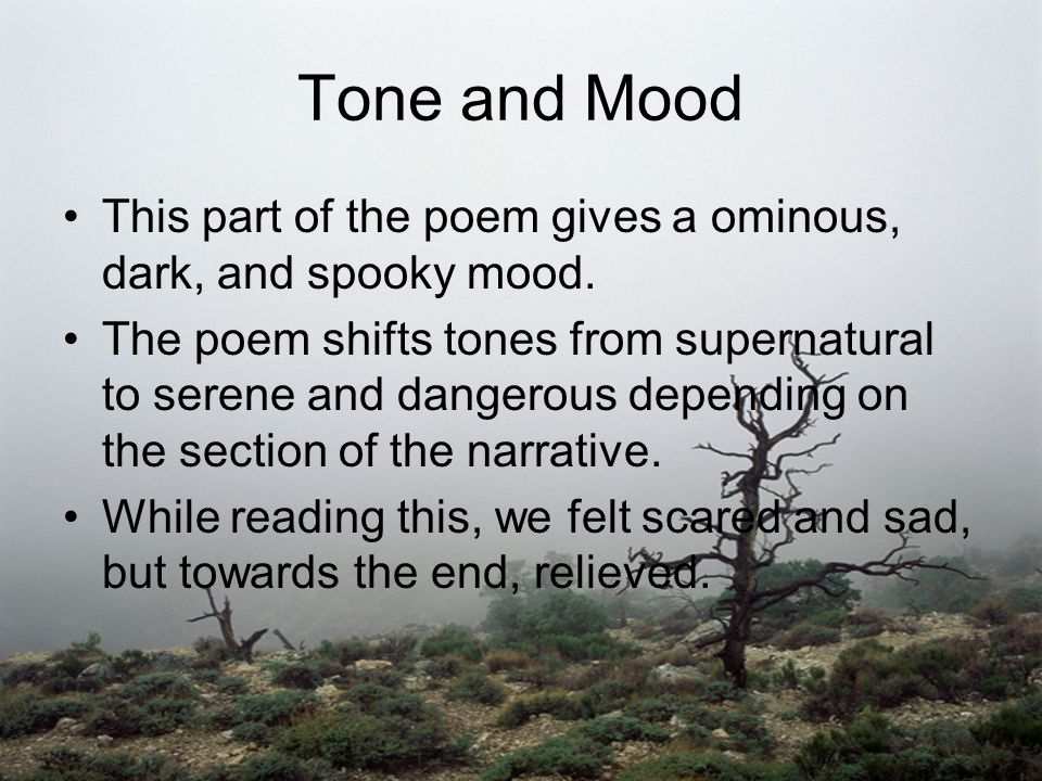 Tone and Mood This part of the poem gives a ominous, dark, and spooky mood.