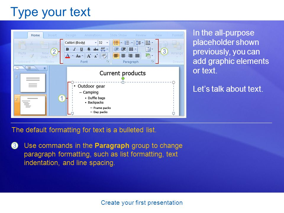 Create your first presentation Type your text In the all-purpose placeholder shown previously, you can add graphic elements or text. Lets talk about t