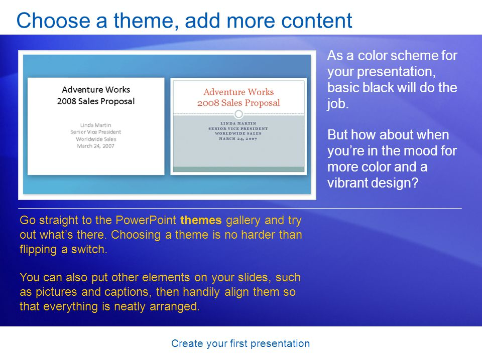 Create your first presentation Choose a theme, add more content As a color scheme for your presentation, basic black will do the job.