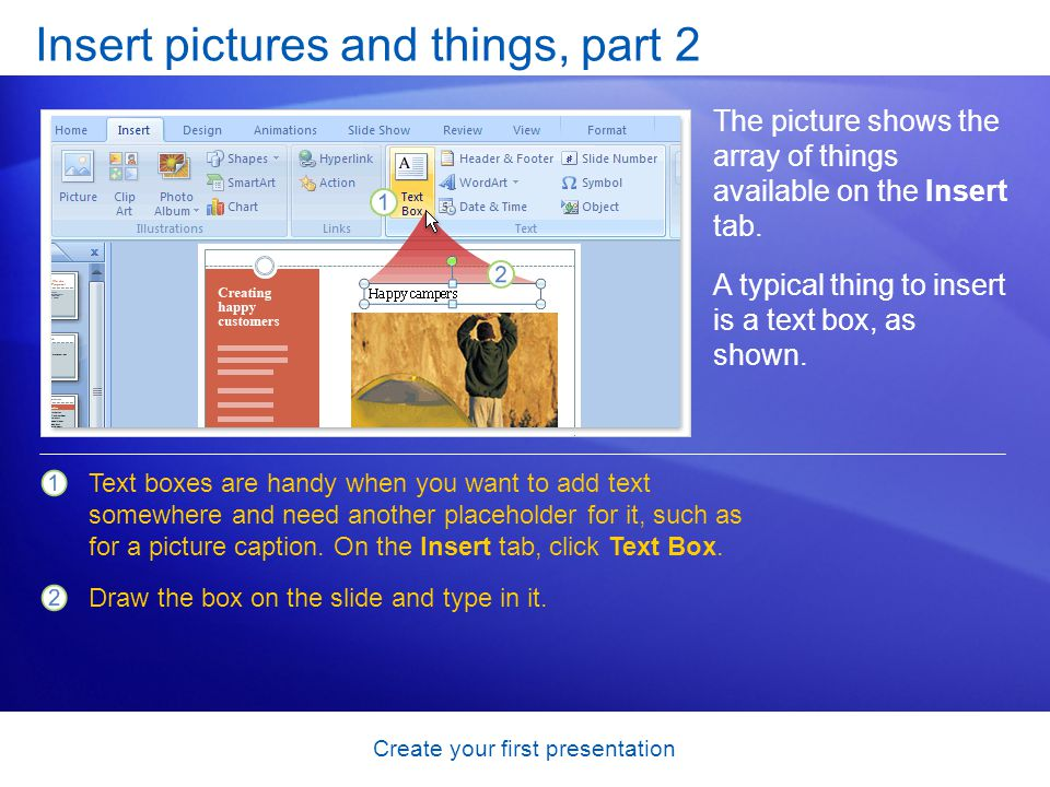 Create your first presentation Insert pictures and things, part 2 The picture shows the array of things available on the Insert tab. A typical thing t