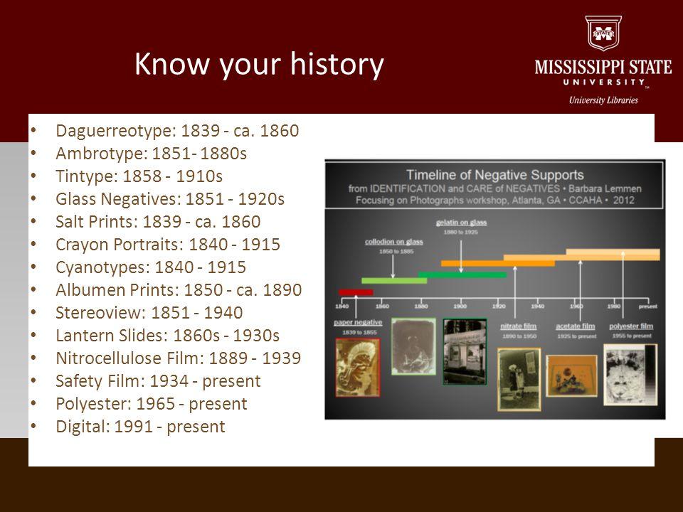 Know your history Daguerreotype: 1839 - ca.