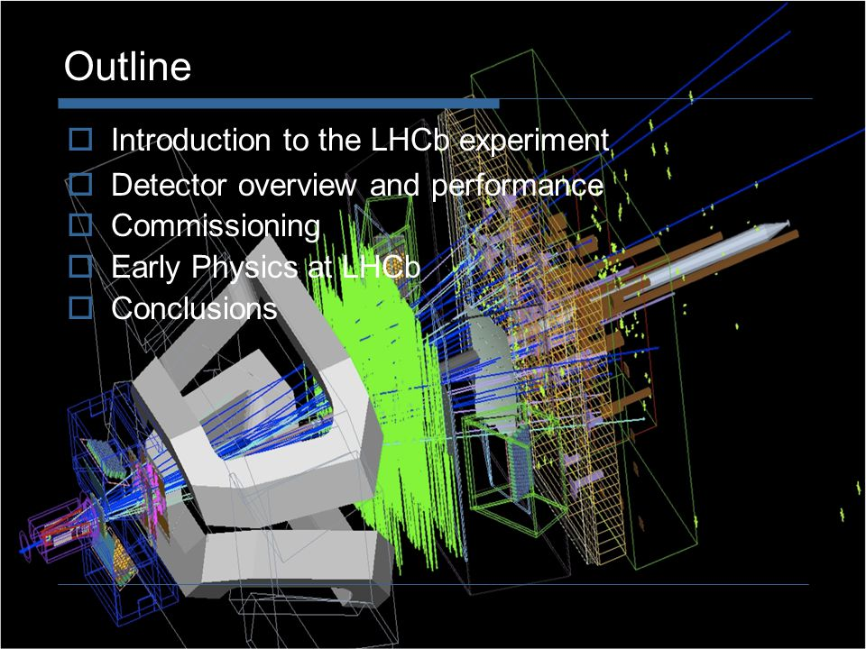 2 Outline Introduction to the LHCb experiment Detector overview and performance Commissioning Early Physics at LHCb Conclusions