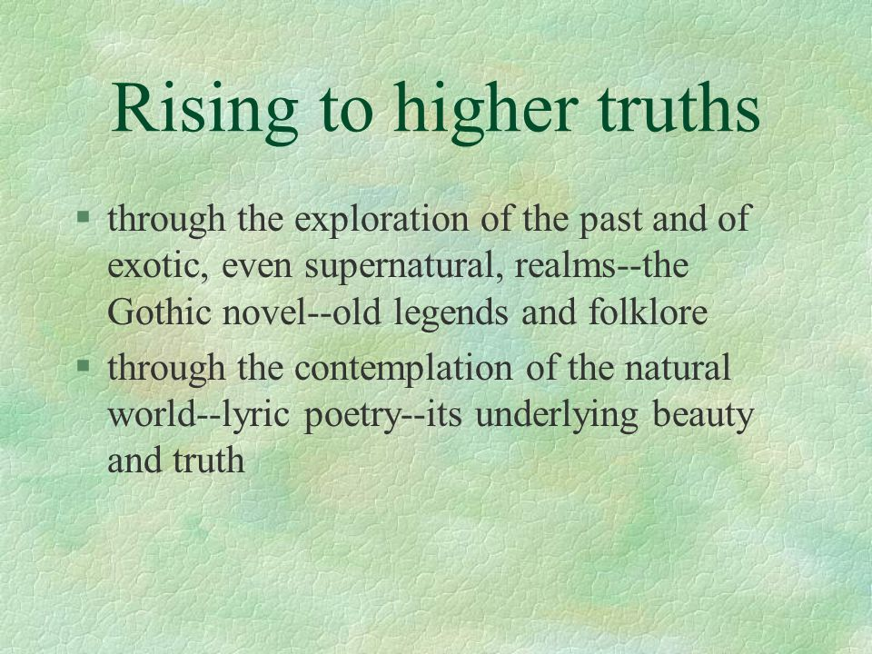 Rising to higher truths §through the exploration of the past and of exotic, even supernatural, realms--the Gothic novel--old legends and folklore §thr