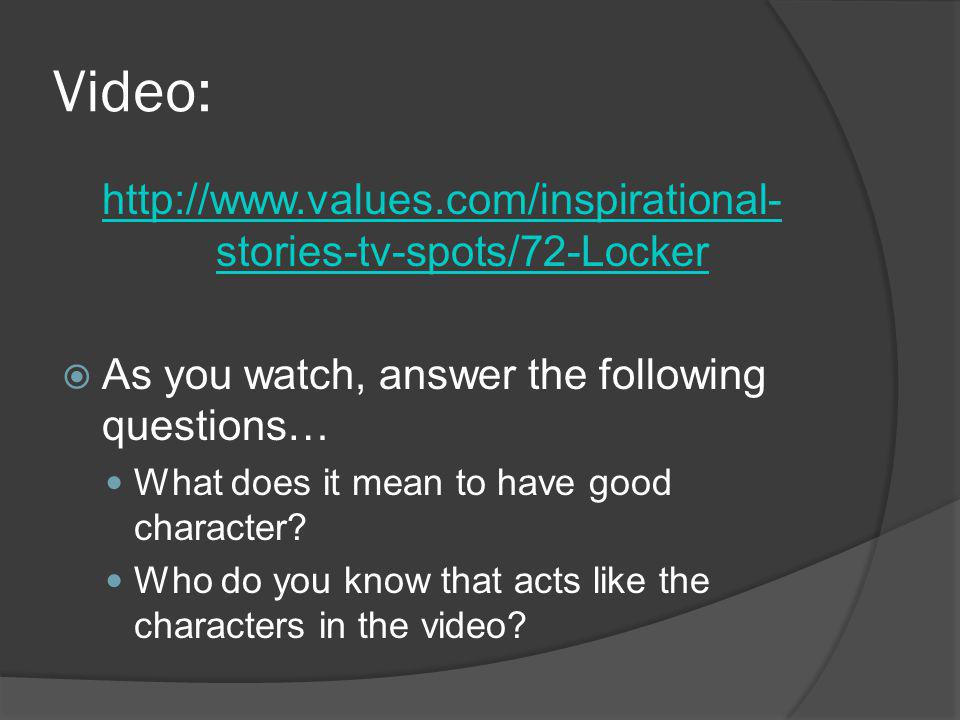 Video: http://www.values.com/inspirational- stories-tv-spots/72-Locker As you watch, answer the following questions… What does it mean to have good character.