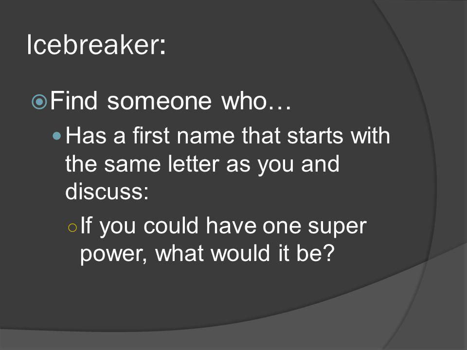 Icebreaker: Find someone who… Has the same eye color as you and discuss: If you could have one super power, what would it be?