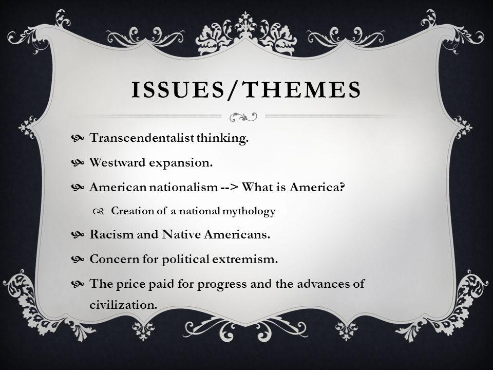ISSUES/THEMES Transcendentalist thinking. Westward expansion.