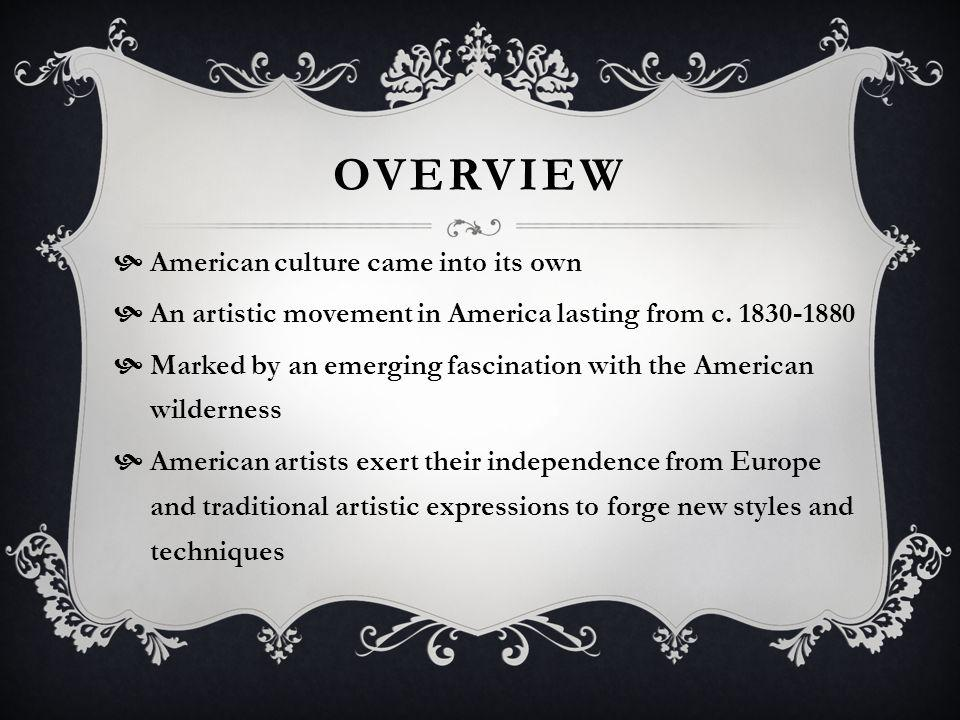 OVERVIEW American culture came into its own An artistic movement in America lasting from c.