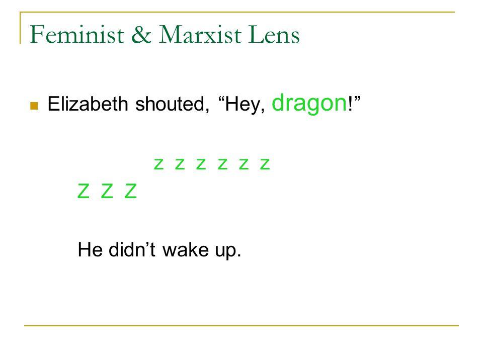 Feminist & Marxist Lens Elizabeth shouted, Hey, dragon ! z z z z z z Z Z Z He didnt wake up.