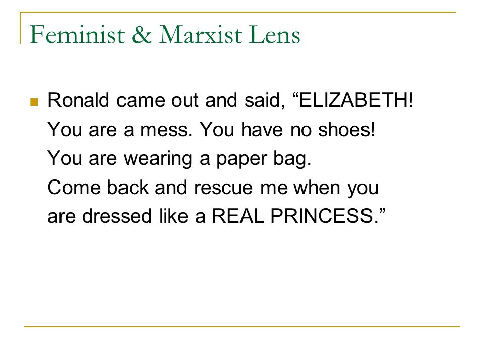 Feminist & Marxist Lens Ronald came out and said, ELIZABETH.