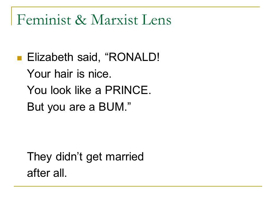 Feminist & Marxist Lens Elizabeth said, RONALD. Your hair is nice.