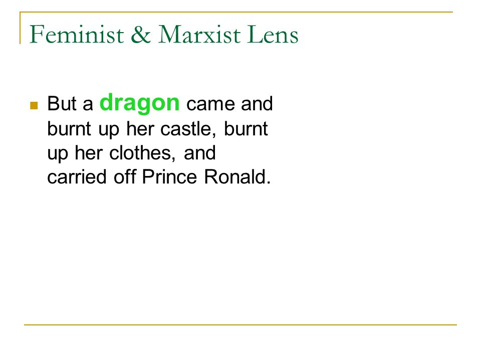 Feminist & Marxist Lens But a dragon came and burnt up her castle, burnt up her clothes, and carried off Prince Ronald.