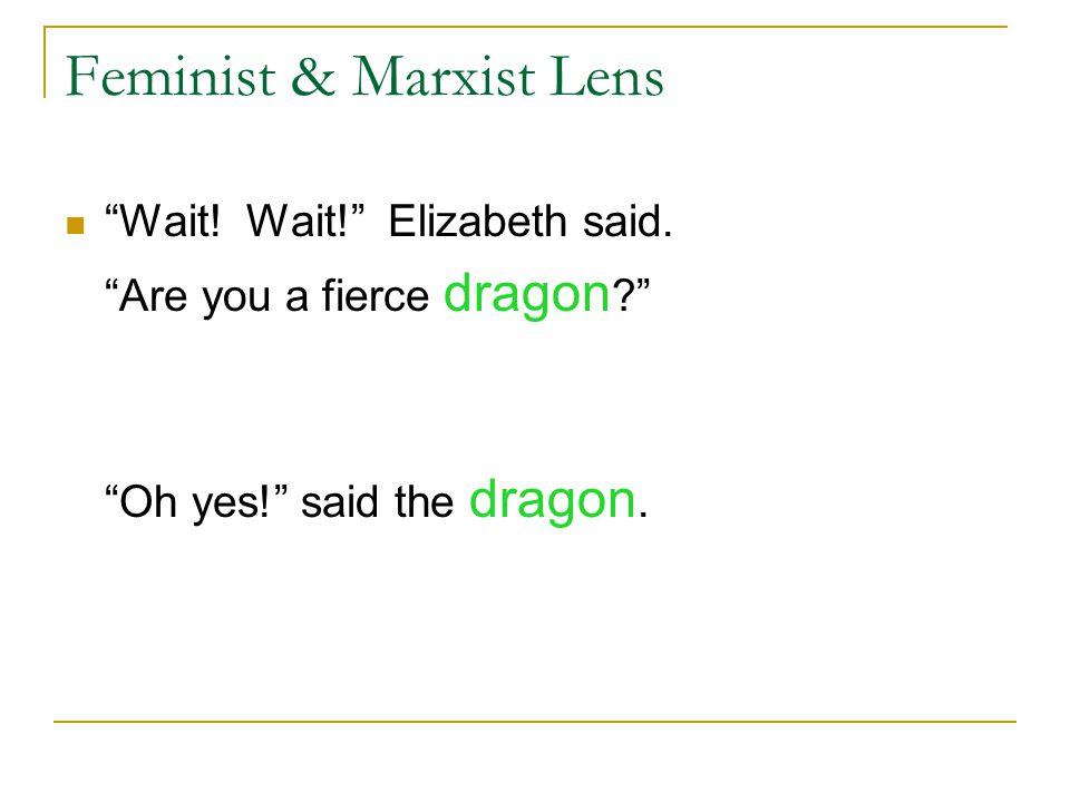 Feminist & Marxist Lens Wait. Wait. Elizabeth said.