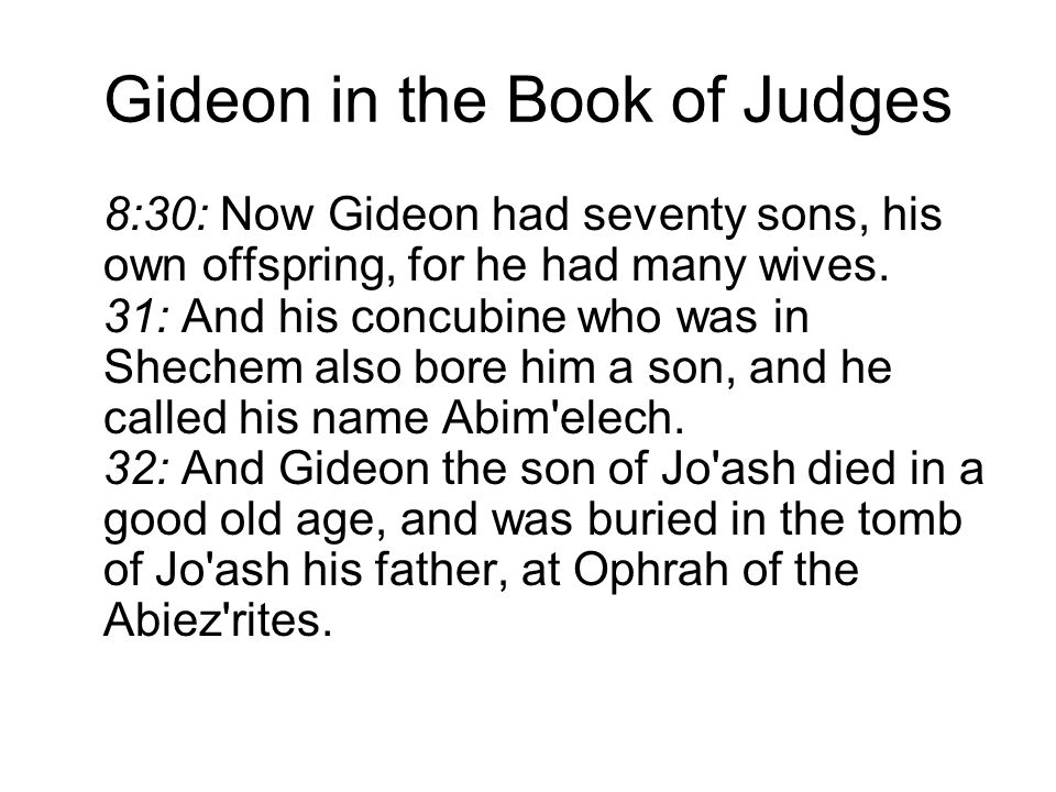 Gideon in the Book of Judges 8:30: Now Gideon had seventy sons, his own offspring, for he had many wives.