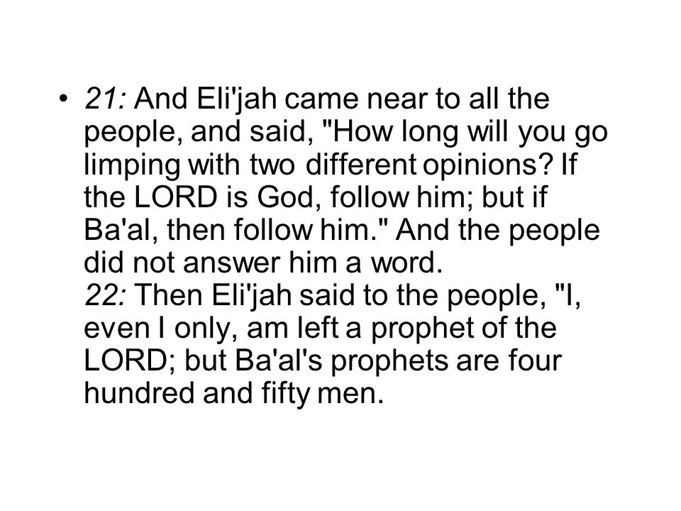 21: And Eli jah came near to all the people, and said, How long will you go limping with two different opinions.