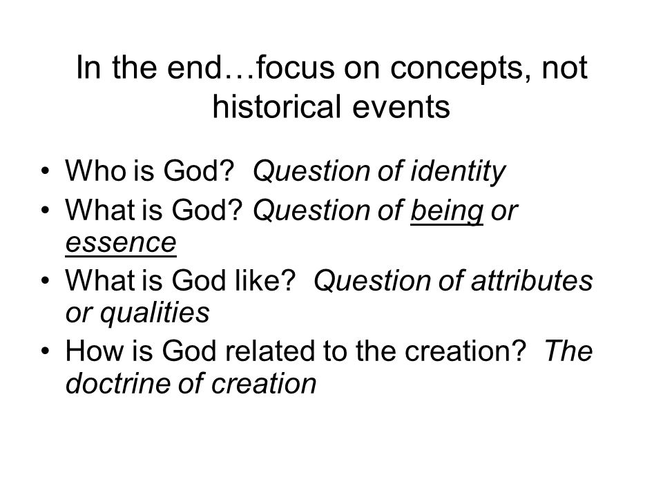 In the end…focus on concepts, not historical events Who is God.