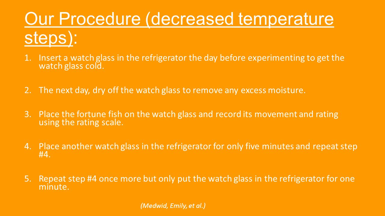 Our Procedure (decreased temperature steps): 1.Insert a watch glass in the refrigerator the day before experimenting to get the watch glass cold.
