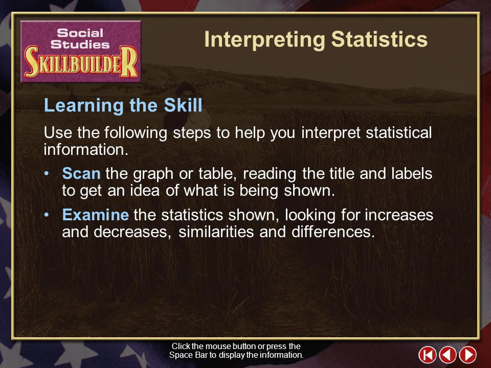 SS Skill Builder 1 Interpreting Statistics Often presented in graphs and tables, statistics are collections of data that are used to support a claim o