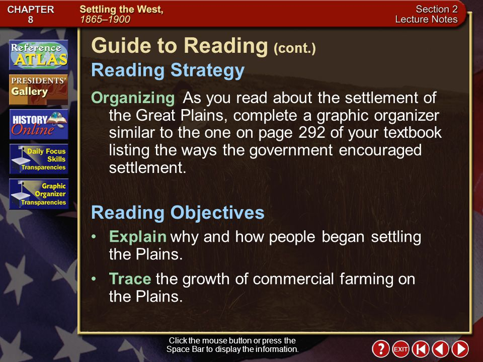 Section 2-1 Click the mouse button or press the Space Bar to display the information. Guide to Reading After 1865, settlers staked out homesteads and