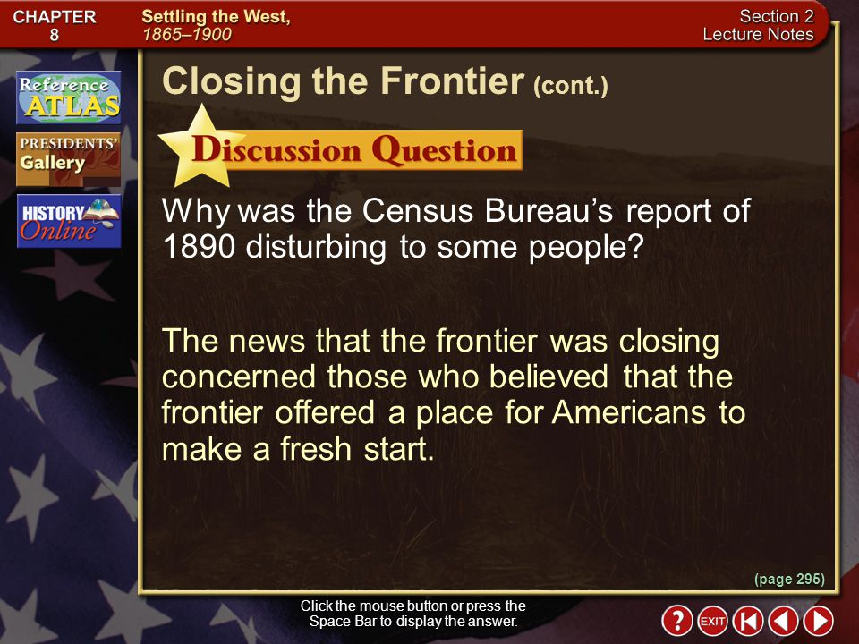 Section 2-18 (page 295) Closing the Frontier Click the mouse button or press the Space Bar to display the information. Many settlers in the Great Plai