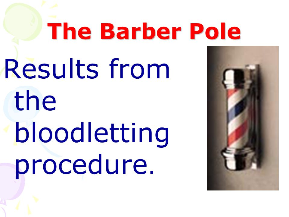 The Barber Pole Results from the bloodletting procedure.