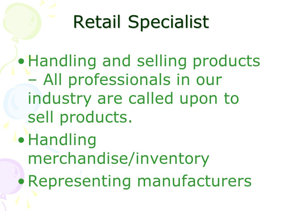 Retail Specialist Handling and selling products – All professionals in our industry are called upon to sell products. Handling merchandise/inventory R