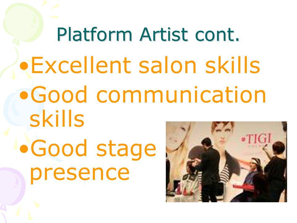 Platform Artist cont. Excellent salon skills Good communication skills Good stage presence