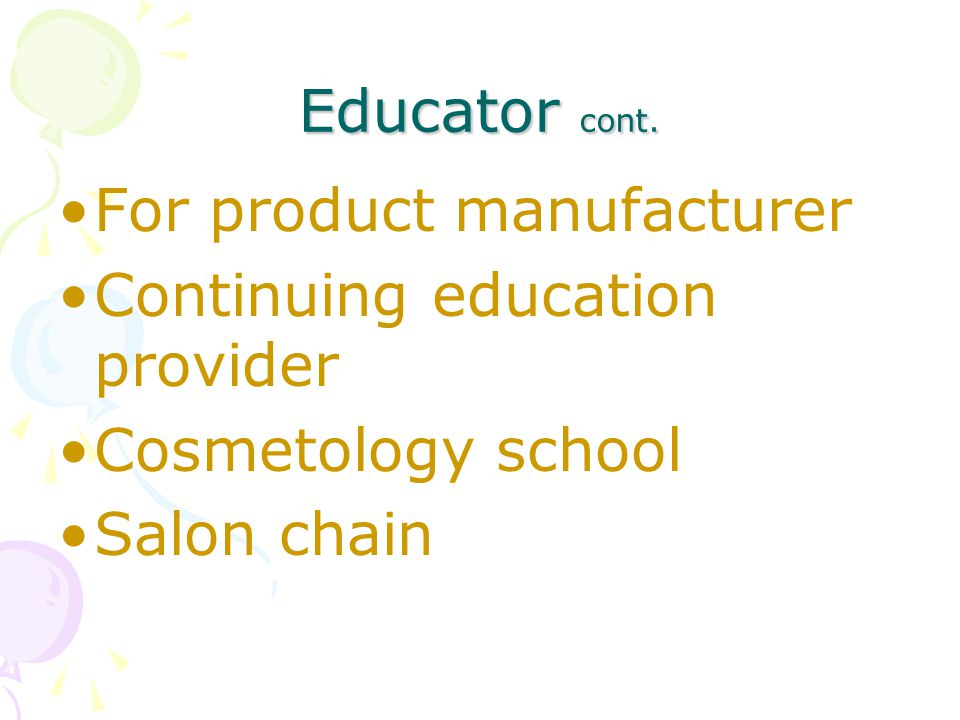 Educator cont. For product manufacturer Continuing education provider Cosmetology school Salon chain