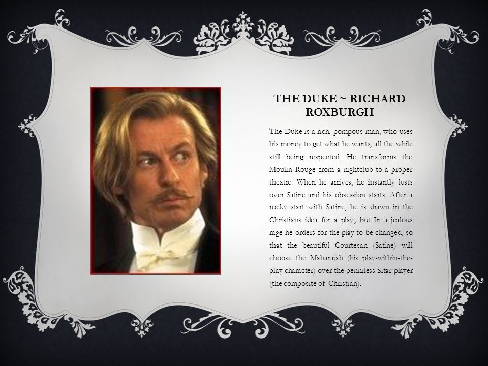 THE DUKE ~ RICHARD ROXBURGH The Duke is a rich, pompous man, who uses his money to get what he wants, all the while still being respected. He transfor