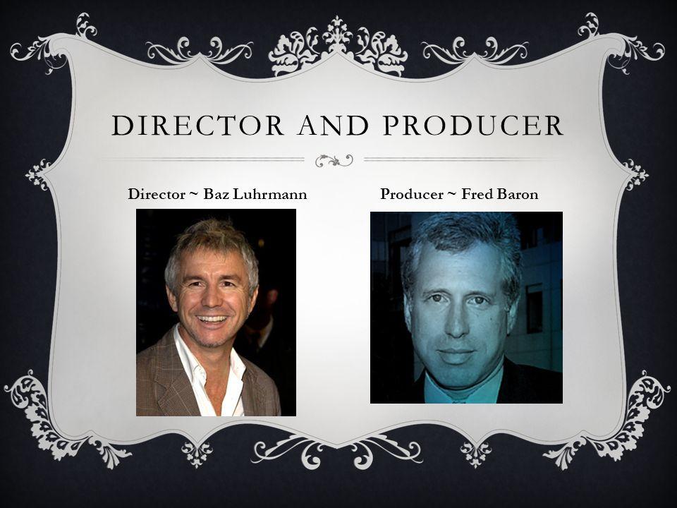 DIRECTOR AND PRODUCER Director ~ Baz Luhrmann Producer ~ Fred Baron