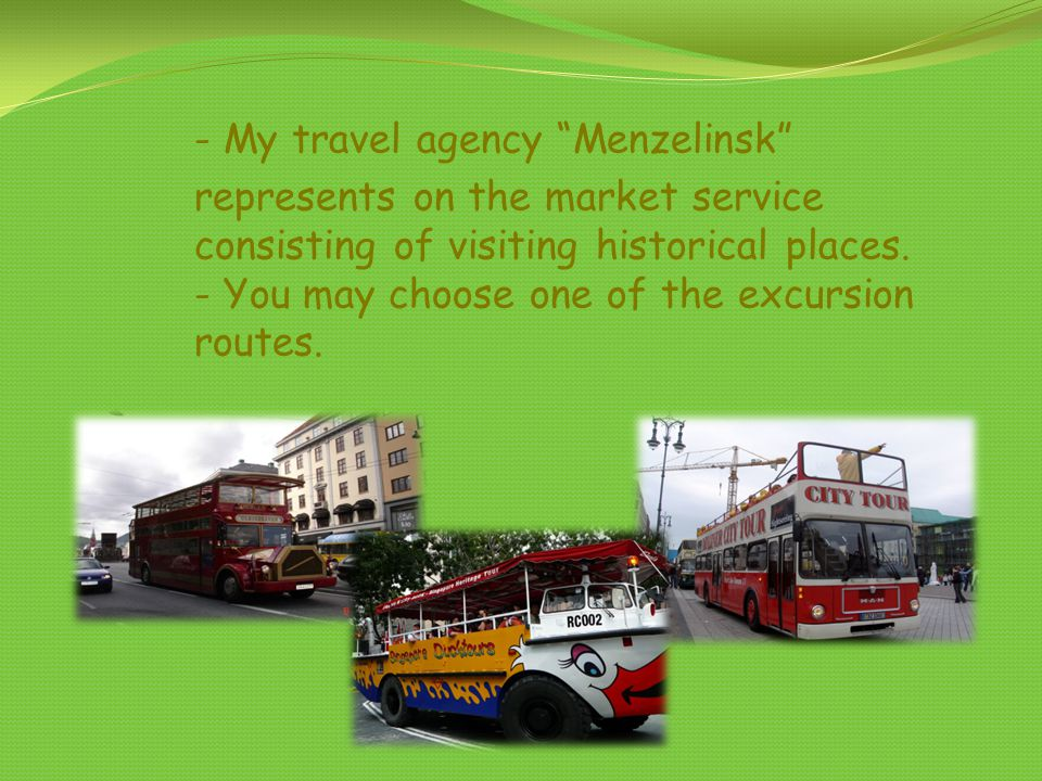 - My travel agency Menzelinsk represents on the market service consisting of visiting historical places. - You may choose one of the excursion routes.