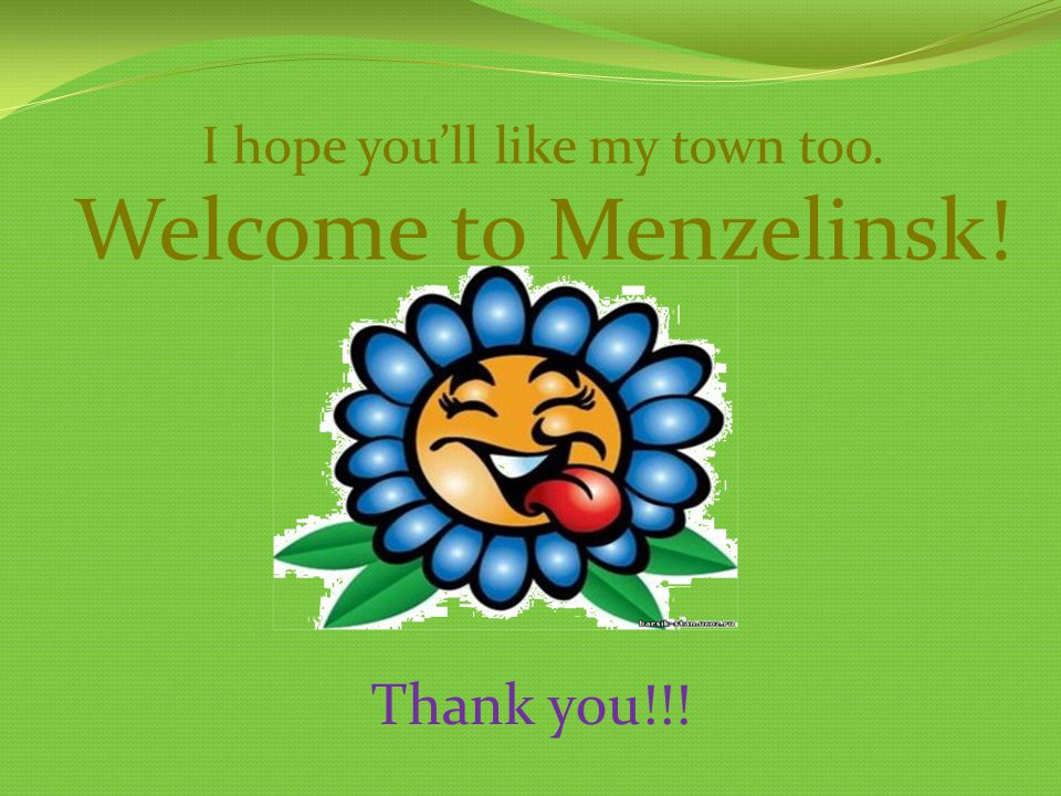 I hope youll like my town too. Welcome to Menzelinsk! Thank you!!!