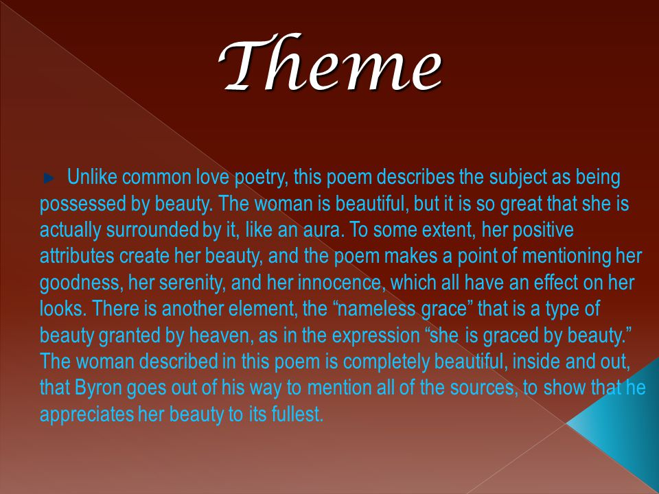 Unlike common love poetry, this poem describes the subject as being possessed by beauty.
