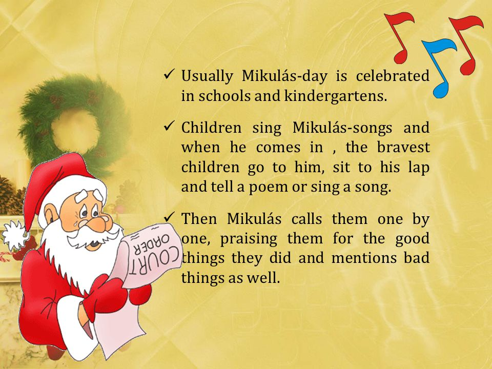 Usually Mikulás-day is celebrated in schools and kindergartens.