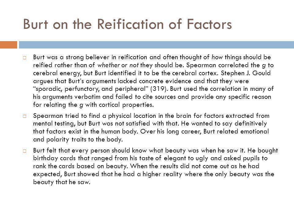 Burt on the Reification of Factors Burt was a strong believer in reification and often thought of how things should be reified rather than of whether