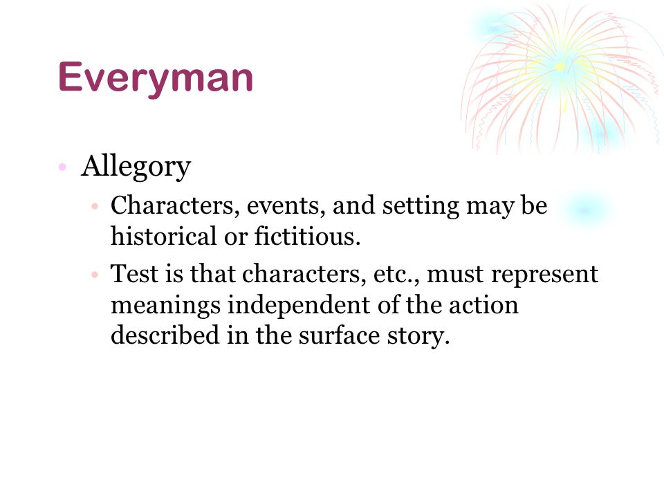 Everyman Allegory Characters, events, and setting may be historical or fictitious.