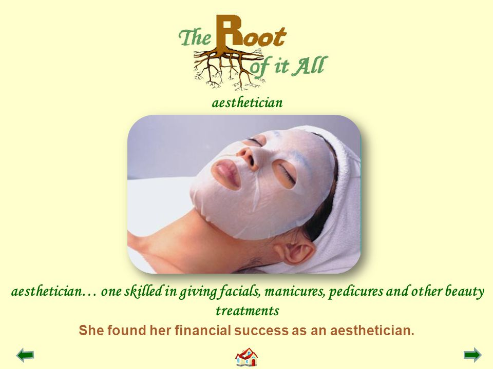 She found her financial success as an aesthetician.