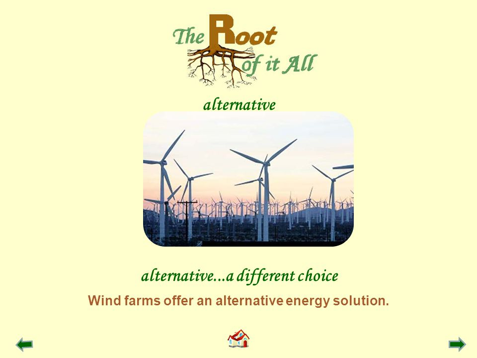 Wind farms offer an alternative energy solution. alternative...a different choice alternative
